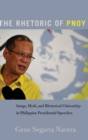 The Rhetoric of PNoy : Image, Myth, and Rhetorical Citizenship in Philippine Presidential Speeches - Book