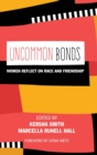 UnCommon Bonds : Women Reflect on Race and Friendship - Book