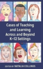 Cases of Teaching and Learning Across and Beyond K-12 Settings - Book