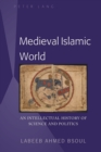 Medieval Islamic World : An Intellectual History of Science and Politics - eBook
