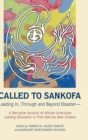 Called to Sankofa : Leading In, Through and Beyond Disaster-A Narrative Account of African Americans Leading Education in Post-Katrina New Orleans - Book