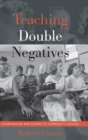 Teaching Double Negatives : Disadvantage and Dissent at Community College - Book