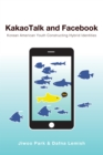KakaoTalk and Facebook : Korean American Youth Constructing Hybrid Identities - eBook