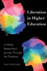 Liberation in Higher Education : A White Researcher's Journey Through the Shadows - eBook