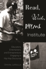 Read, Write, Rhyme Institute : Educators, Entertainers, and Entrepreneurs Engaging in Hip-Hop Discourse - eBook