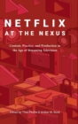 Netflix at the Nexus : Content, Practice, and Production in the Age of Streaming Television - Book