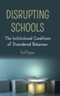 Disrupting Schools : The Institutional Conditions of Disordered Behaviour - Book