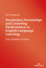 Vocabulary Knowledge and Listening Performance in English Language Learning : Case Studies in China - eBook