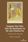 European Fairy Tales from the Renaissance to the Late Victorian Era : The Child of the Fairy Tale - eBook