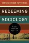 Redeeming Sociology : A God-Centered Approach - Book