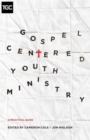 Gospel-Centered Youth Ministry : A Practical Guide - Book