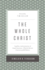 The Whole Christ : Legalism, Antinomianism, and Gospel Assurance-Why the Marrow Controversy Still Matters - Book