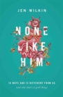 None Like Him : 10 Ways God Is Different from Us (and Why That's a Good Thing) - Book