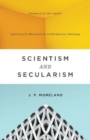 Scientism and Secularism : Learning to Respond to a Dangerous Ideology - Book