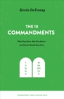 The Ten Commandments : What They Mean, Why They Matter, and Why We Should Obey Them - Book