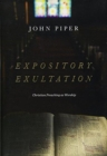 Expository Exultation : Christian Preaching as Worship - Book
