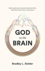 God on the Brain : What Cognitive Science Does (and Does Not) Tell Us about Faith, Human Nature, and the Divine - Book
