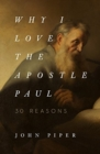 Why I Love the Apostle Paul : 30 Reasons - Book