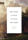 "What Does It Mean to Fear the Lord? : ""How the Fear of God Delights and Stengthens"" - Book"