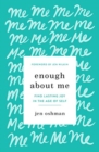 Enough about Me : Find Lasting Joy in the Age of Self - Book