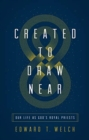 Created to Draw Near : Our Life as God's Royal Priests - Book
