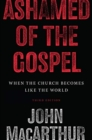 Ashamed of the Gospel : When the Church Becomes Like the World - Book