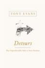 Detours : The Unpredictable Path to Your Destiny - eBook