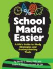 School Made Easier : A Kid's Guide to Study Strategies and Anxiety-Busting Tools - Book