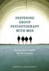 Deepening Group Psychotherapy With Men : Stories and Insights for the Journey - Book