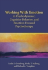 Working With Emotion in Psychodynamic, Cognitive Behavior, and Emotion-Focused Psychotherapy - Book