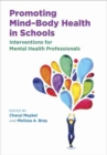 Promoting Mind-Body Health in Schools : Interventions for Mental Health Professionals - Book