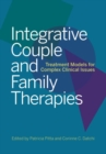Integrative Couple and Family Therapies : Treatment Models for Complex Clinical Issues - Book