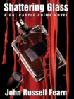 Shattering Glass : A Dr. Castle Crime Novel - eBook