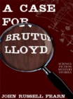 A Case for Brutus Lloyd : Science Fiction Mystery Stories - eBook