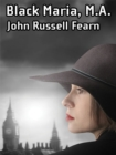 Black Maria, M.A.: A Classic Crime Novel : (Black Maria, Book One) - eBook