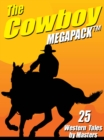 The Cowboy MEGAPACK (R) : 25 Western Tales by Masters - eBook