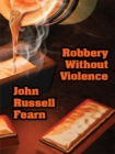 Robbery Without Violence : Two Science Fiction Crime Stories - eBook