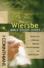 The Wiersbe Bible Study Series: 1 Corinthians : Discern the Difference Between Man's Knowledge and God's Wisdom - eBook
