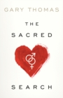 The Sacred Search : What If It's Not about Who You Marry, But Why? - eBook