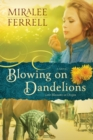 Blowing on Dandelions : A Novel - eBook