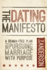 The Dating Manifesto : A Drama-Free Plan for Pursuing Marriage with Purpose - eBook
