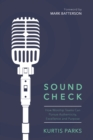 Sound Check : How Worship Teams Can Pursue Authenticity, Excellence, and Purpose - eBook