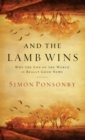 And the Lamb Wins : Why the End of the World Is Really Good News - eBook