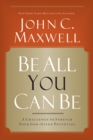 Be All You Can Be : A Challenge to Stretch Your God-Given Potential - eBook