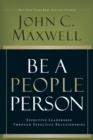 Be A People Person : Effective Leadership Through Effective Relationships - eBook