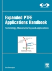 Expanded PTFE Applications Handbook : Technology, Manufacturing and Applications - Book