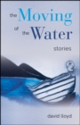 Moving of the Water, The : Stories - eBook