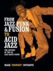 From Jazz Funk & Fusion to Acid Jazz : The History of the UK Jazz Dance Scene - Book