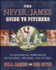 The Neyer/James Guide to Pitchers : An Historical Compendium of Pitching, Pitchers, and Pitches - eBook