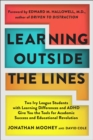 Learning Outside The Lines : Two Ivy League Students With Learning Disabilities And Adhd Give You The Tools F - eBook